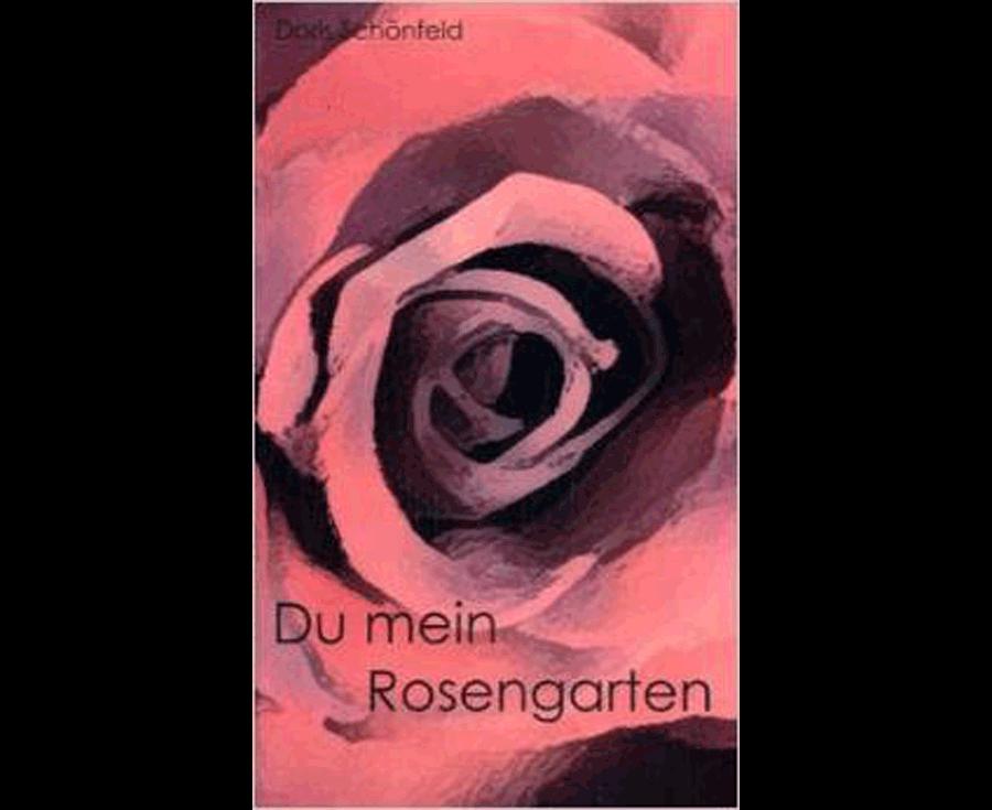 Doris Schönfeld Du mein Rosengarten