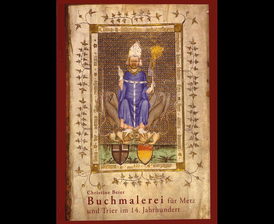 Christine Beier Buchmalerei für Metz und Trier im 14. Jahrhundert