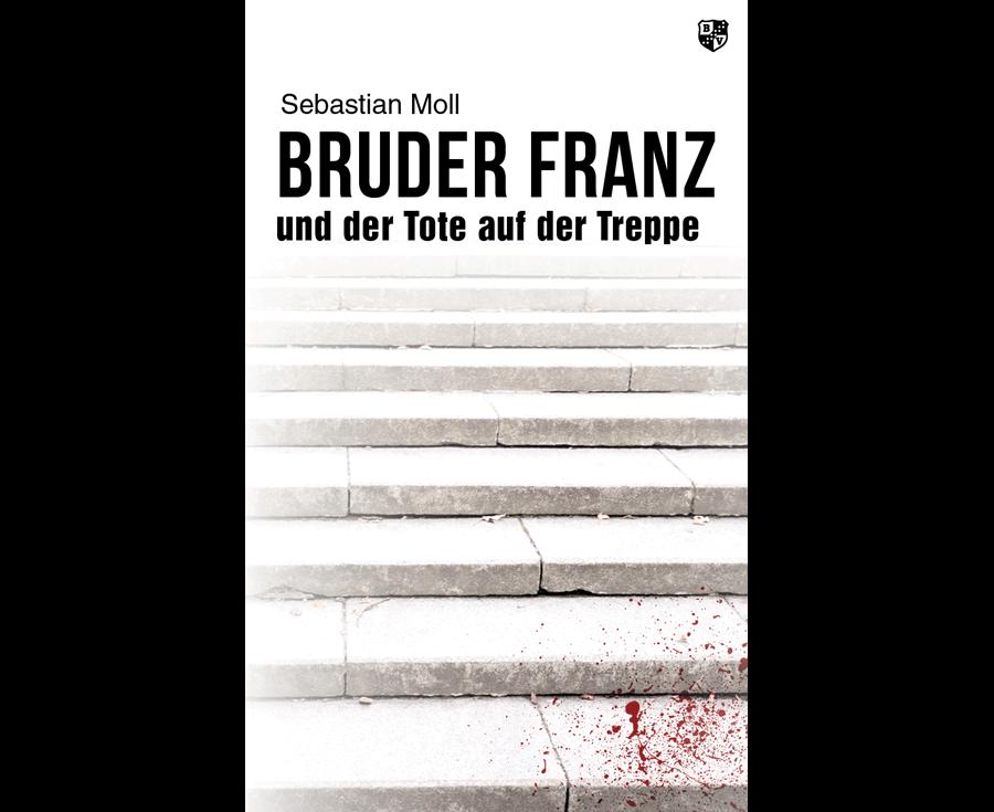 Sebastian Moll Bruder Franz und der Tote auf der Treppe