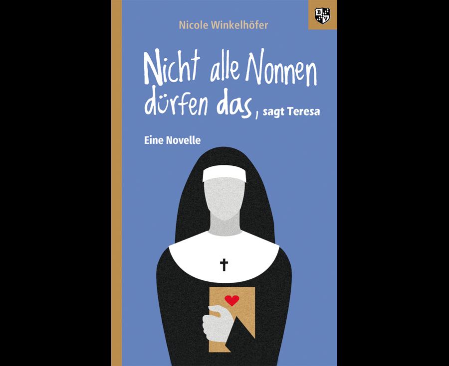 Nicole Winkelhöfer Nicht alle Nonnen dürfen das, sagt Teresa