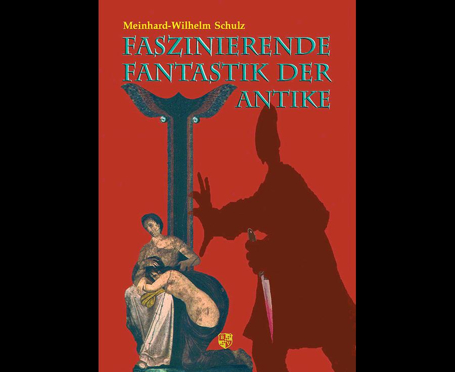 Meinhard W. Schulz Faszinierende Fantastik der Antike