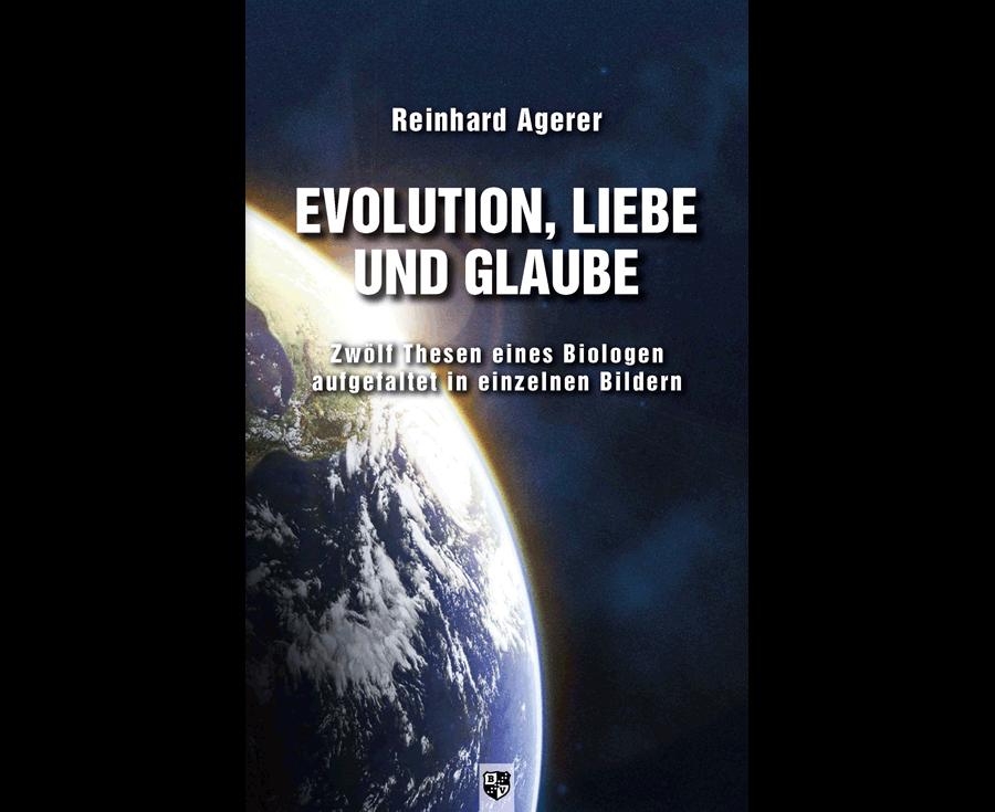 Reinhard Agerer Evolution, Liebe und Glaube