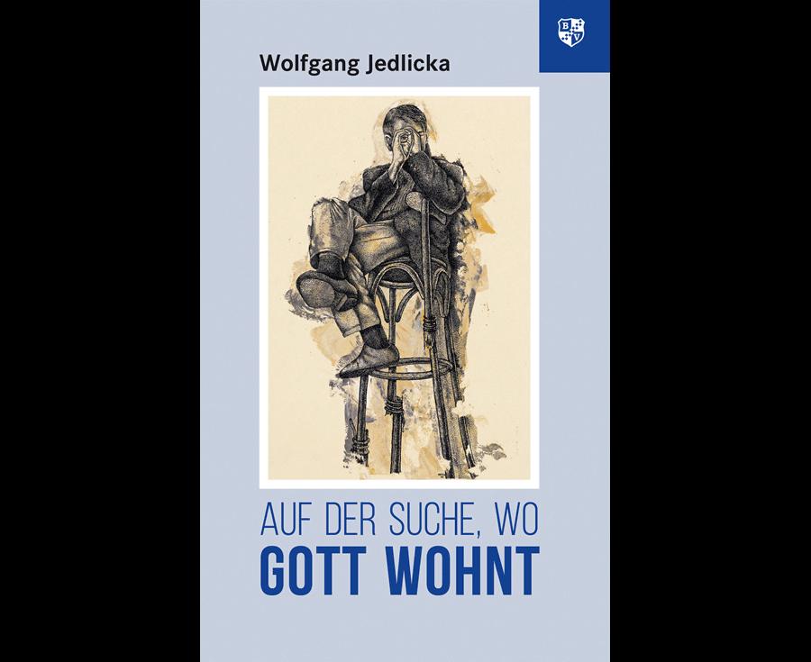 Wolfgang Jedlicka Auf der Suche, wo Gott wohnt