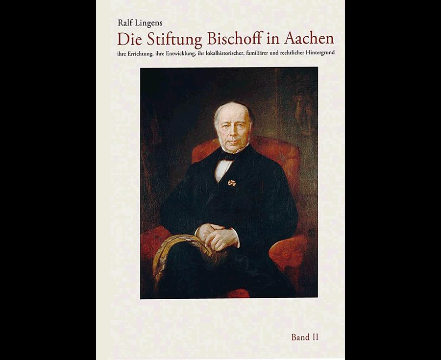 Ralf Lingens Die Stiftung Bischoff in Aachen (Band II)