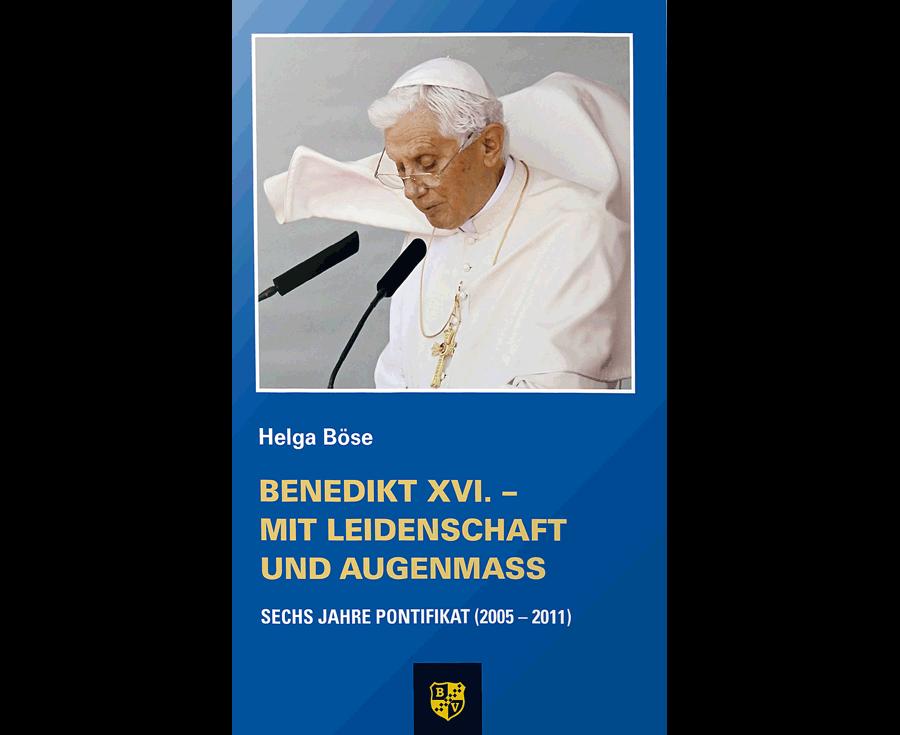 Helga Böse Benedikt XVI. – Mit Leidenschaft und Augenmaß