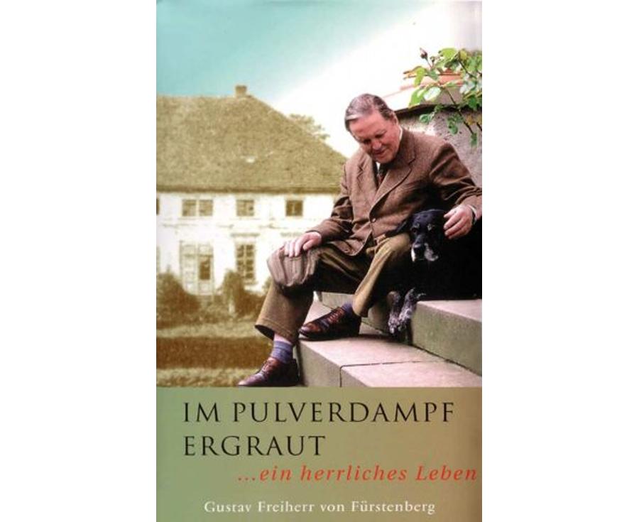 Gustav Freiherr von Fürstenberg Im Pulverdampf ergraut