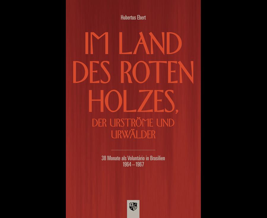 Hubertus Ebert Im Land des roten Holzes, der Urströme und Urwälder