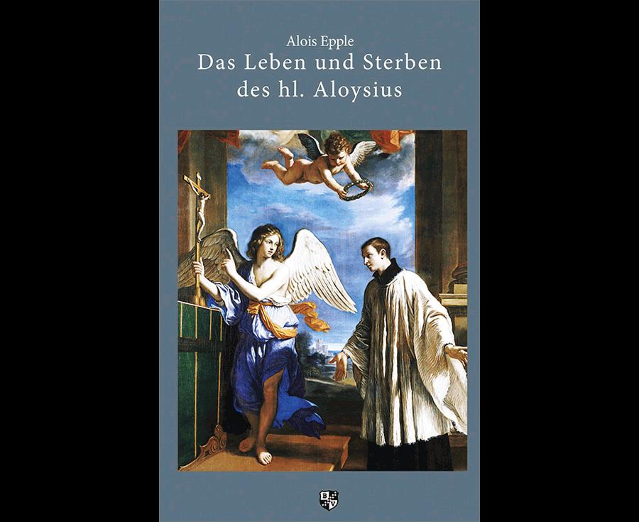 Alois Epple Das Leben und Sterben des hl. Aloysius
