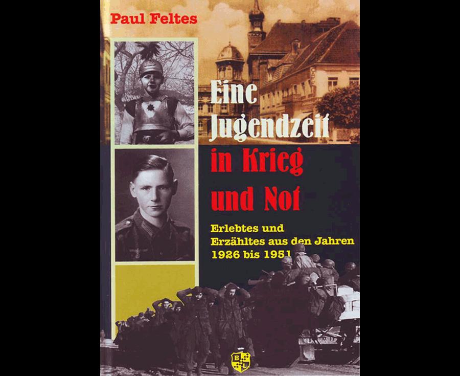 Paul Feltes Eine Jugendzeit in Krieg und Not