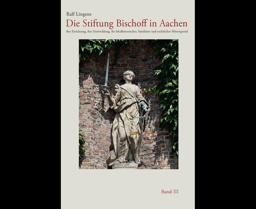 Ralf Lingens Die Stiftung Bischoff in Aachen (Band III)