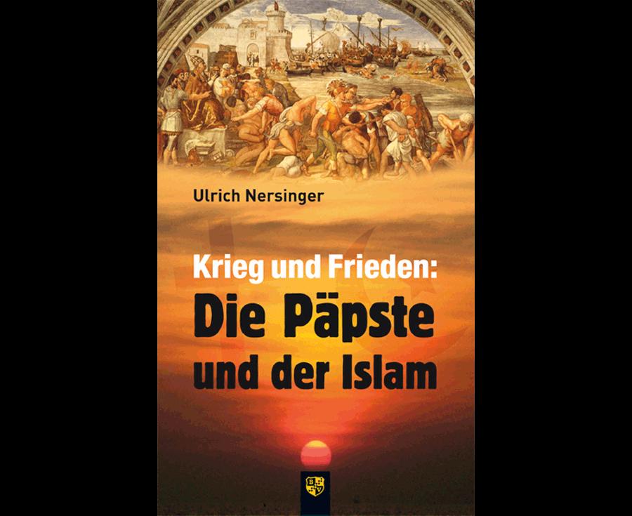 Ulrich Nersinger Krieg und Frieden: Die Päpste und der Islam