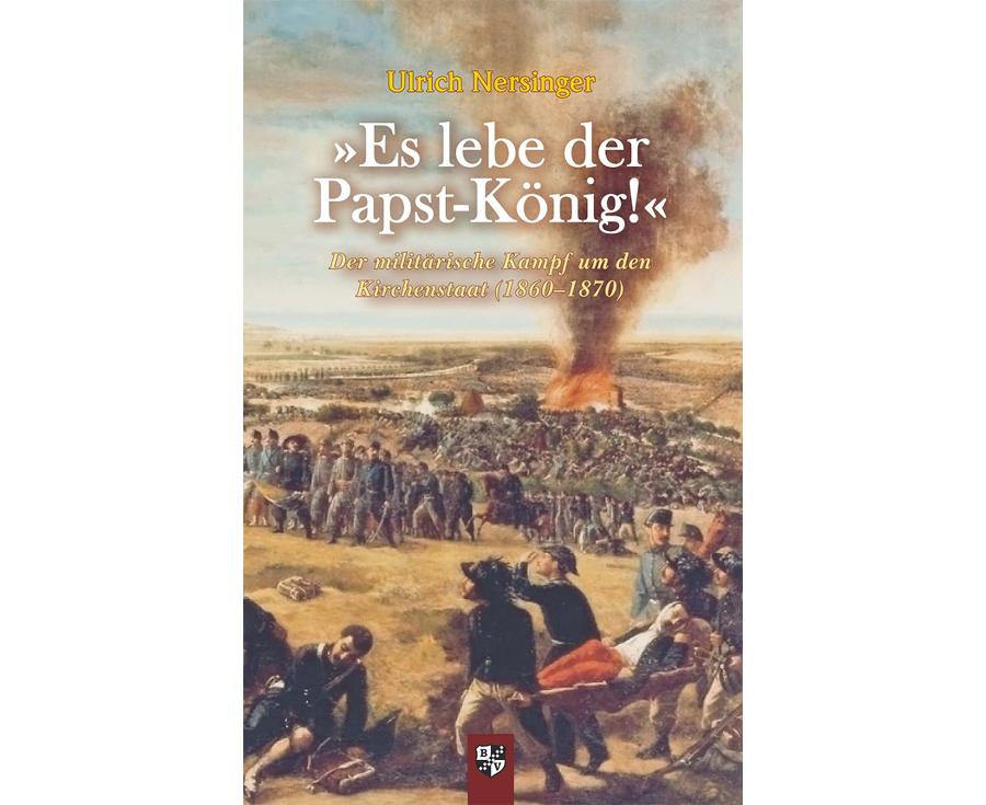 Ulrich Nersinger »Es lebe der Papst-König!«