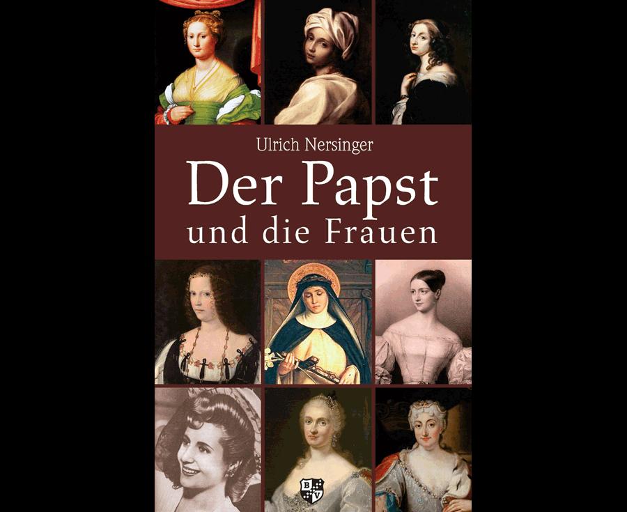 Ulrich Nersinger Der Papst und die Frauen