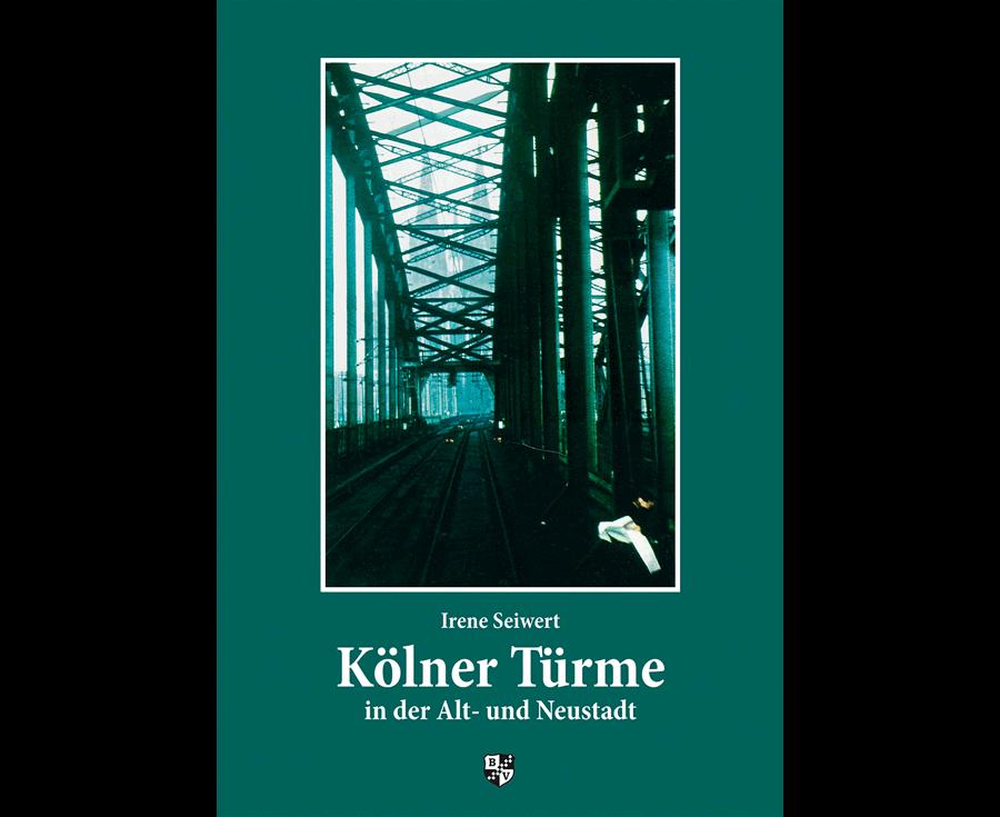 Irene Seiwert Kölner Türme in der Alt- und Neustadt